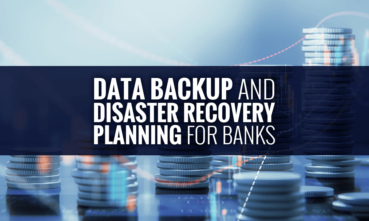 Data Backup and Disaster Recovery for Banks