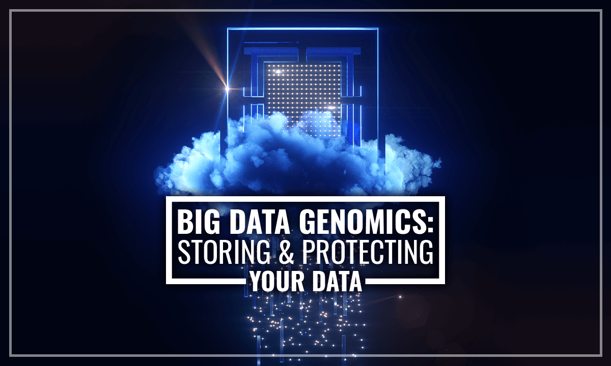 Big Data Genomics: Storing & Protecting Your Data